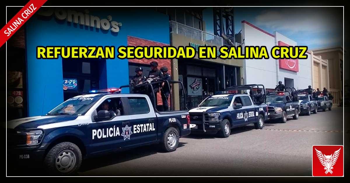 Refuerzan seguridad en Salina Cruz - Cortamortaja, Agencia de Noticias